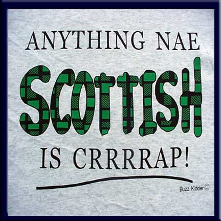Anything Nae Scottish is Crrrap! is screen-printed on a Ash colored Fruit of the Loom 5.6 oz. Pre-shrunk 100% heavy cotton T-shirt.